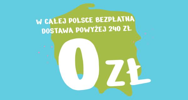 w całej Polsce bezpłatna dostawa powyżej 240zł - 0zł